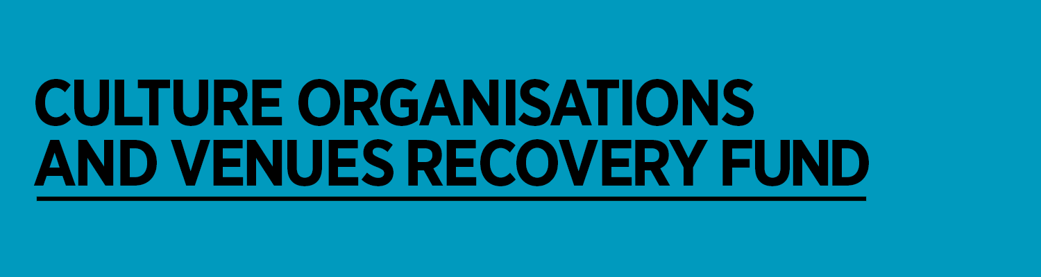 Culture Organisations and Venues Recovery Fund