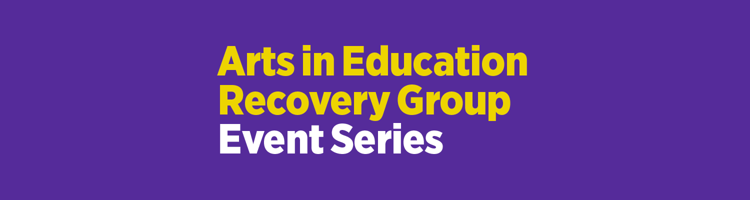 Arts in Education Recovery Group Event Series