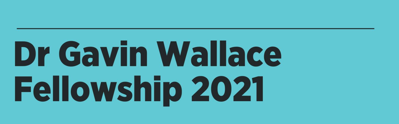 Dr Gavin Wallace Fellowship 2021