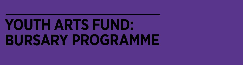 Youth Arts Fund: Bursary Programme