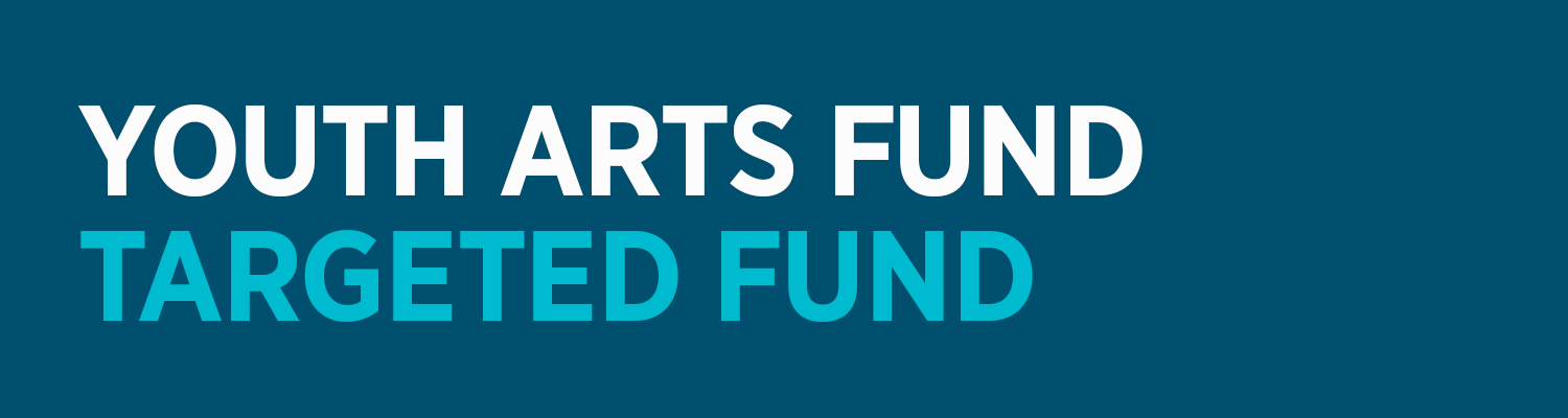 Youth Arts Fund Targeted Fund
