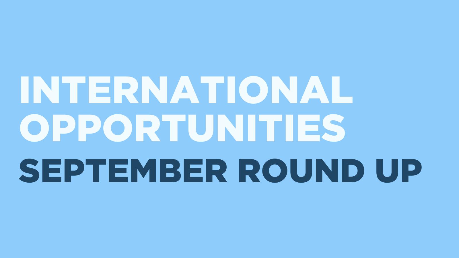International Opportunities September Round Up