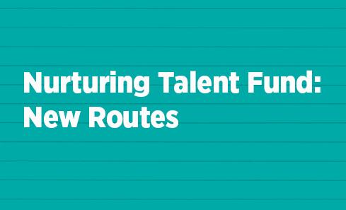 Nurturing Talent Fund: New Routes