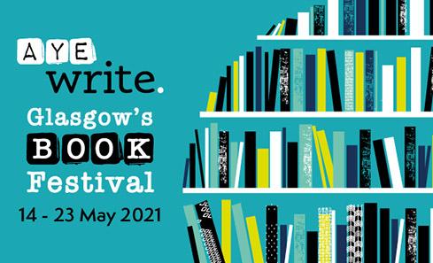 Aye Write. Glasgow's Book Festival. 14 - 23 May 2021