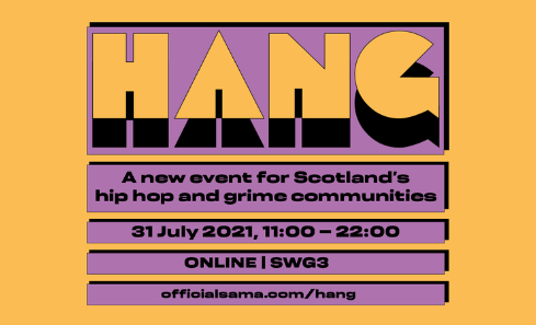 HANG - A new event for Scotland's hip hop and grime communities, 31 July 2021, 11:00 - 22:00 ONLINE and at SWG3 - officialsama.com/hang